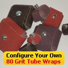 Configure Your Own 80 Grit Abrasive Tube Wraps